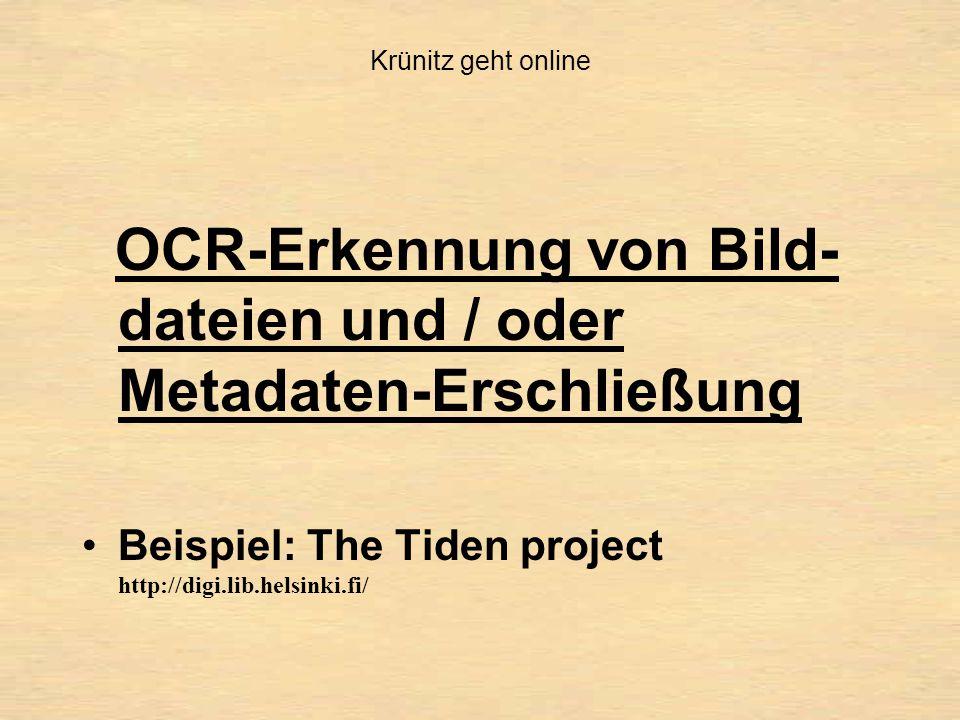 Krünitz geht online OCR-Erkennung von Bild- dateien und / oder Metadaten-Erschließung Beispiel: The Tiden project http://digi.lib.helsinki.fi/