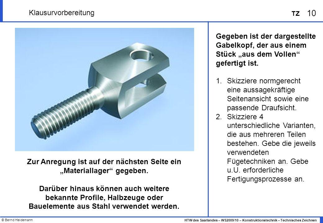 © Bernd Heidemann 10 HTW des Saarlandes – WS2009/10 – Konstruktionstechnik – Technisches Zeichnen TZ Klausurvorbereitung Gegeben ist der dargestellte