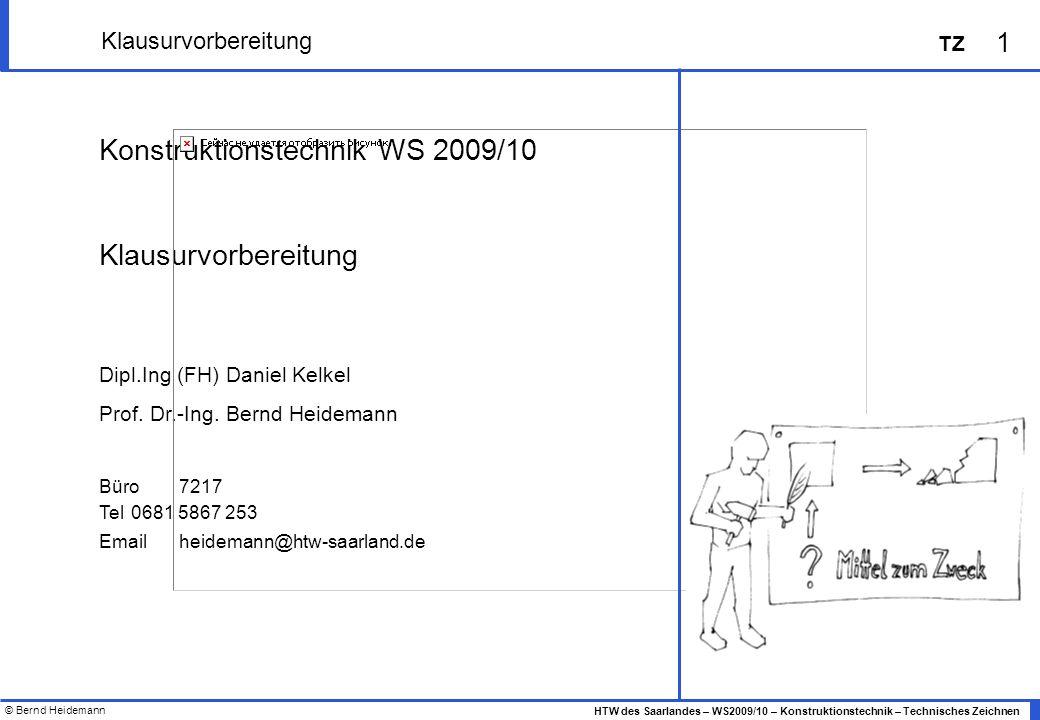 © Bernd Heidemann 2 HTW des Saarlandes – WS2009/10 – Konstruktionstechnik – Technisches Zeichnen TZ Klausurvorbereitung Betrachte das in der Zusammenbauzeichnung dargestellte technische System.