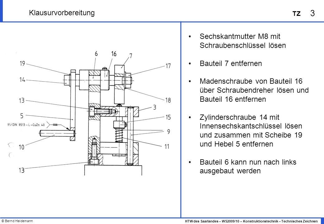 © Bernd Heidemann 4 HTW des Saarlandes – WS2009/10 – Konstruktionstechnik – Technisches Zeichnen TZ Klausurvorbereitung Betrachte das in der Zusammenbauzeichnung dargestellte technische System.