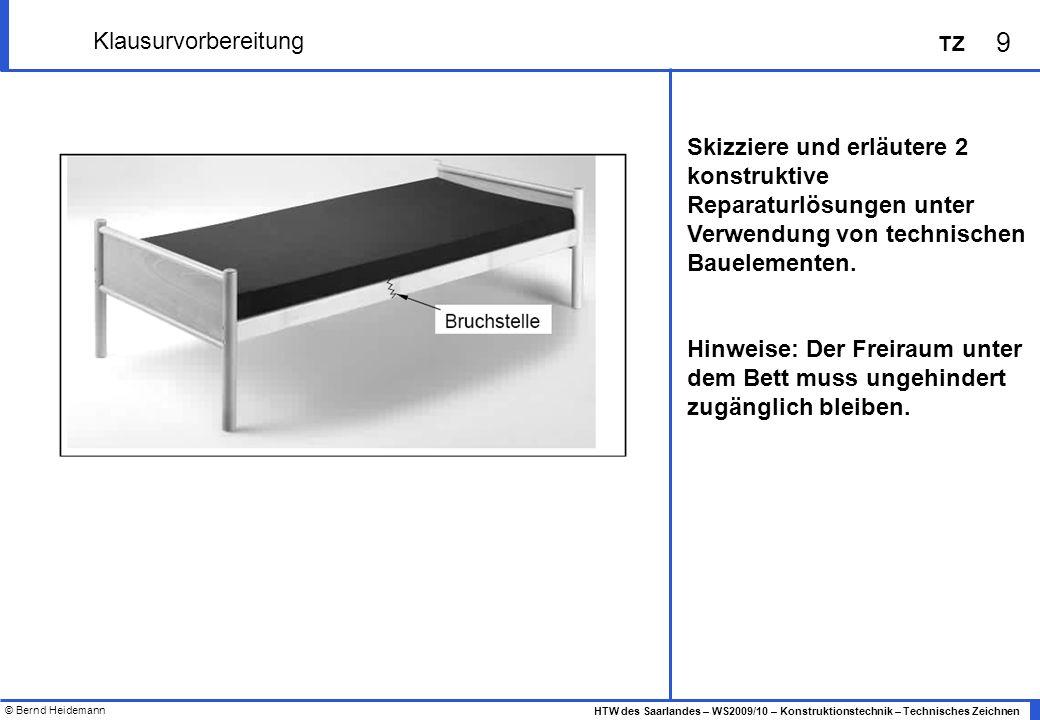 © Bernd Heidemann 10 HTW des Saarlandes – WS2009/10 – Konstruktionstechnik – Technisches Zeichnen TZ Klausurvorbereitung Materiallager: Die Halbzeuge und Profile aus Stahl sind mit unterschiedlichen (beliebigen) Abmessungen verfügbar.