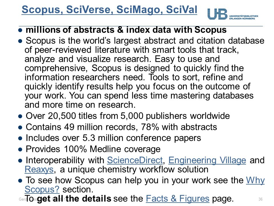 Scopus, SciVerse, SciMago, SciVal Gerdi Koschatzky | Stand: 1.7.201336 ●millions of abstracts & index data with Scopus ●Scopus is the world's largest