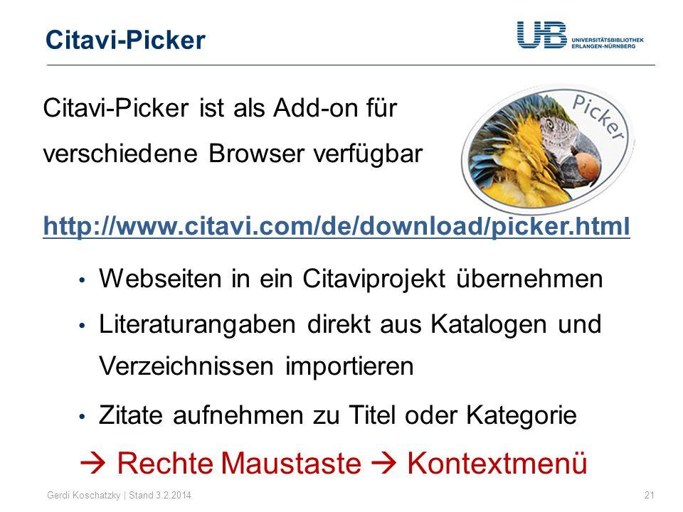 Citavi-Picker Gerdi Koschatzky | Stand 3.2.201421 Citavi-Picker ist als Add-on für verschiedene Browser verfügbar http://www.citavi.com/de/download/picker.html Webseiten in ein Citaviprojekt übernehmen Literaturangaben direkt aus Katalogen und Verzeichnissen importieren Zitate aufnehmen zu Titel oder Kategorie  Rechte Maustaste  Kontextmenü