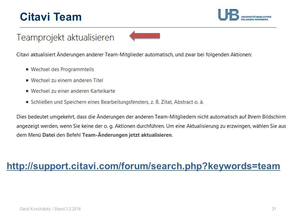 Citavi Team Gerdi Koschatzky | Stand 3.2.201431 http://support.citavi.com/forum/search.php?keywords=team