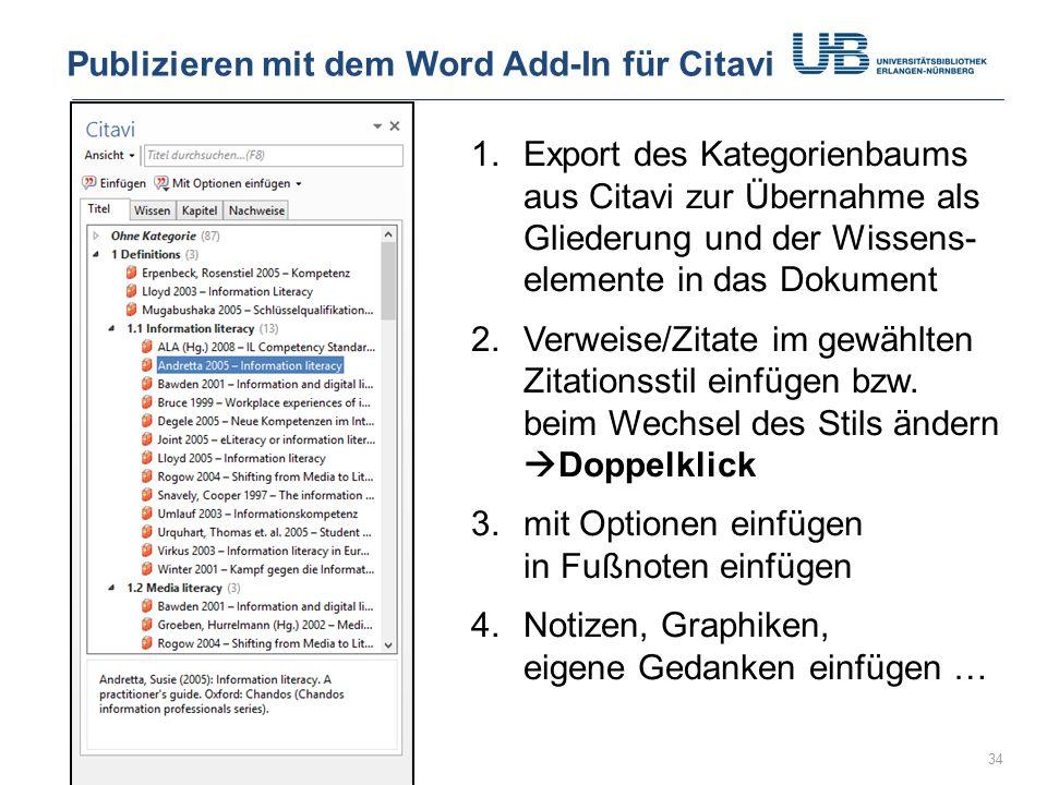Gerdi Koschatzky | Stand 3.2.201434 Publizieren mit dem Word Add-In für Citavi 1.Export des Kategorienbaums aus Citavi zur Übernahme als Gliederung und der Wissens- elemente in das Dokument 2.Verweise/Zitate im gewählten Zitationsstil einfügen bzw.