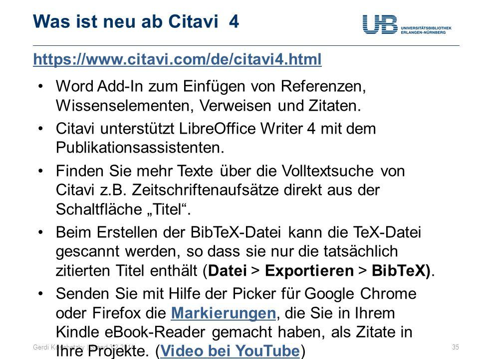 https://www.citavi.com/de/citavi4.html Was ist neu ab Citavi 4 35Gerdi Koschatzky | Stand 3.2.2014 Word Add-In zum Einfügen von Referenzen, Wissenselementen, Verweisen und Zitaten.