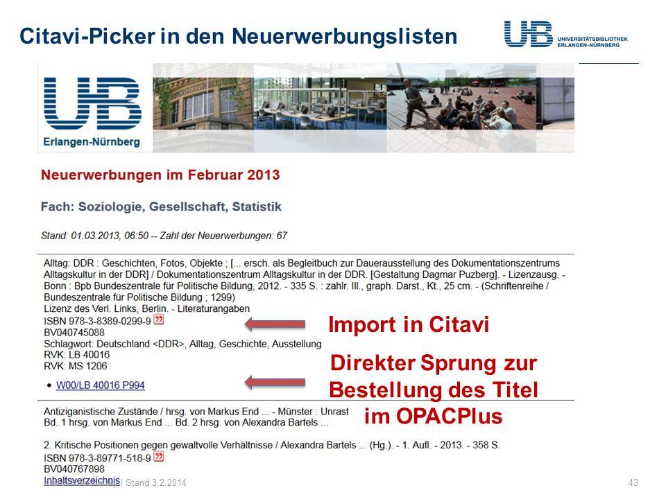 Citavi-Picker in den Neuerwerbungslisten 43Gerdi Koschatzky | Stand 3.2.2014 Import in Citavi Direkter Sprung zur Bestellung des Titel im OPACPlus