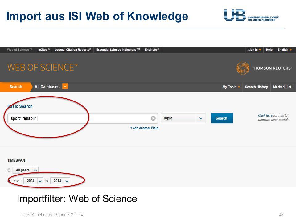 Import aus ISI Web of Knowledge Gerdi Koschatzky | Stand 3.2.201447 Importfilter: Web of Science