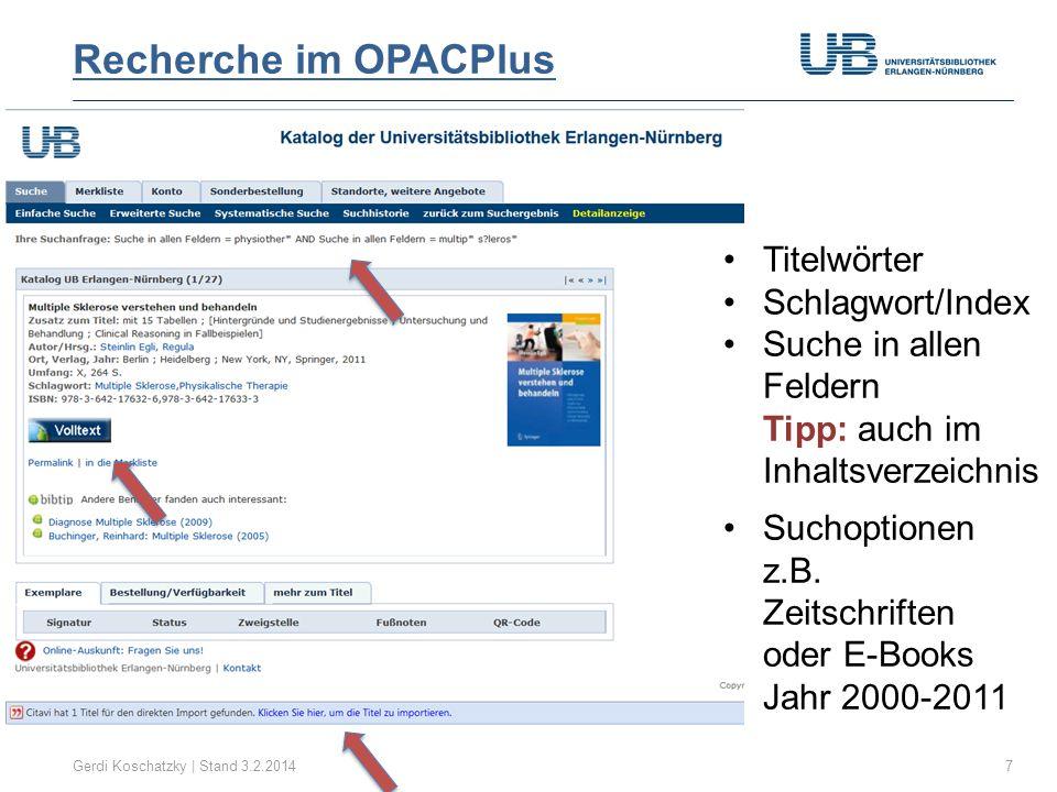 Recherche im OPACPlus Gerdi Koschatzky | Stand 3.2.20147 Titelwörter Schlagwort/Index Suche in allen Feldern Tipp: auch im Inhaltsverzeichnis Suchoptionen z.B.