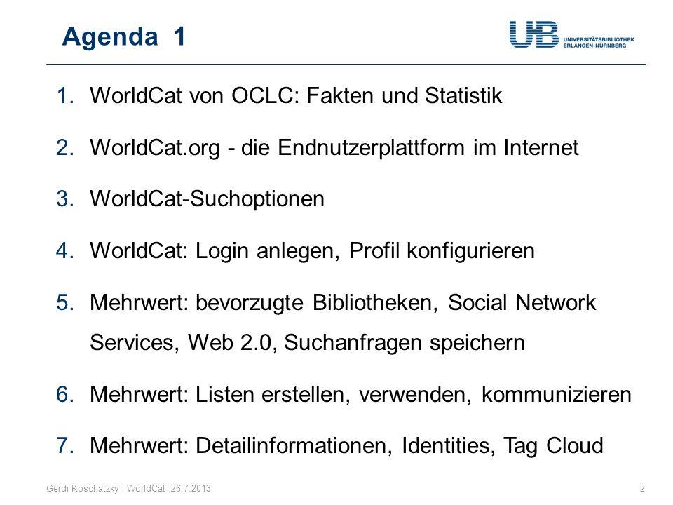Agenda 1 Gerdi Koschatzky : WorldCat 26.7.20132 1.WorldCat von OCLC: Fakten und Statistik 2.WorldCat.org - die Endnutzerplattform im Internet 3.WorldC