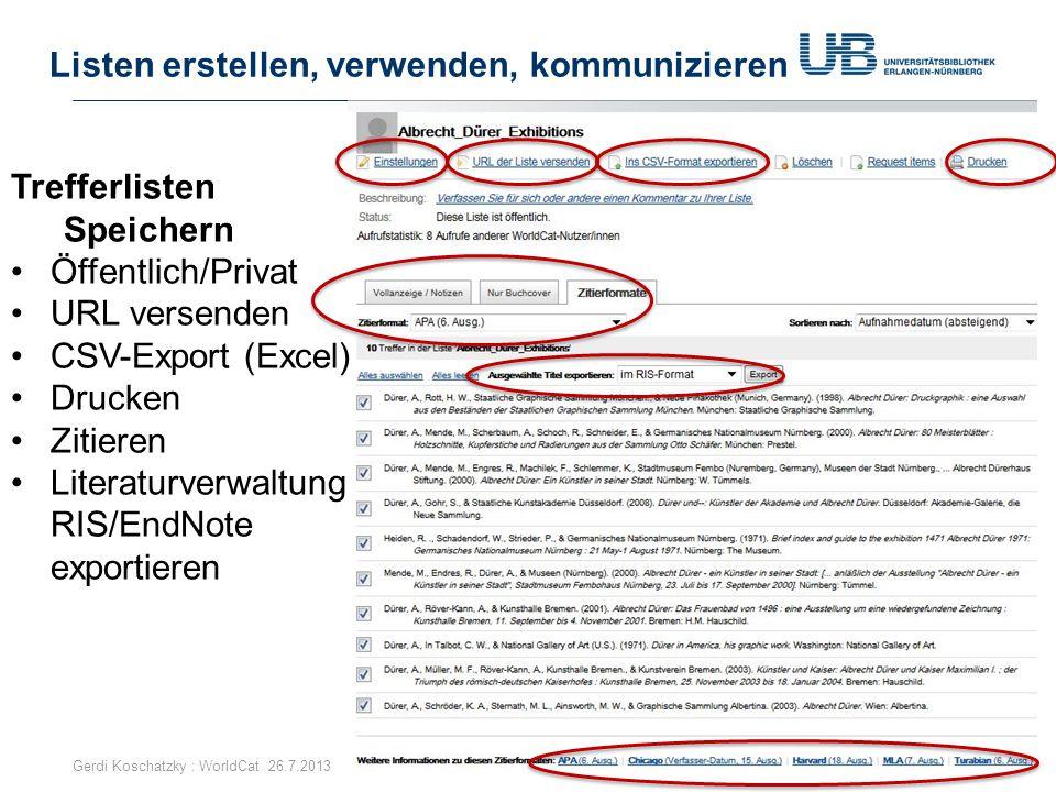 Listen erstellen, verwenden, kommunizieren Gerdi Koschatzky : WorldCat 26.7.201328 Trefferlisten Speichern Öffentlich/Privat URL versenden CSV-Export