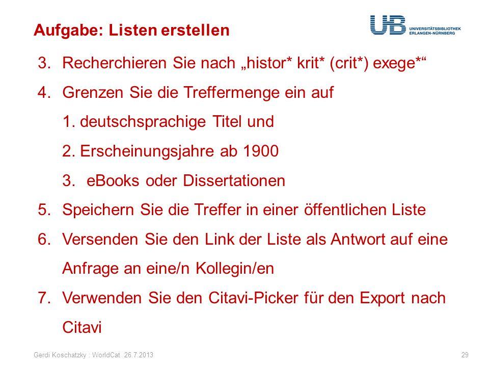 """Aufgabe: Listen erstellen Gerdi Koschatzky : WorldCat 26.7.201329 3.Recherchieren Sie nach """"histor* krit* (crit*) exege*"""" 4.Grenzen Sie die Treffermen"""