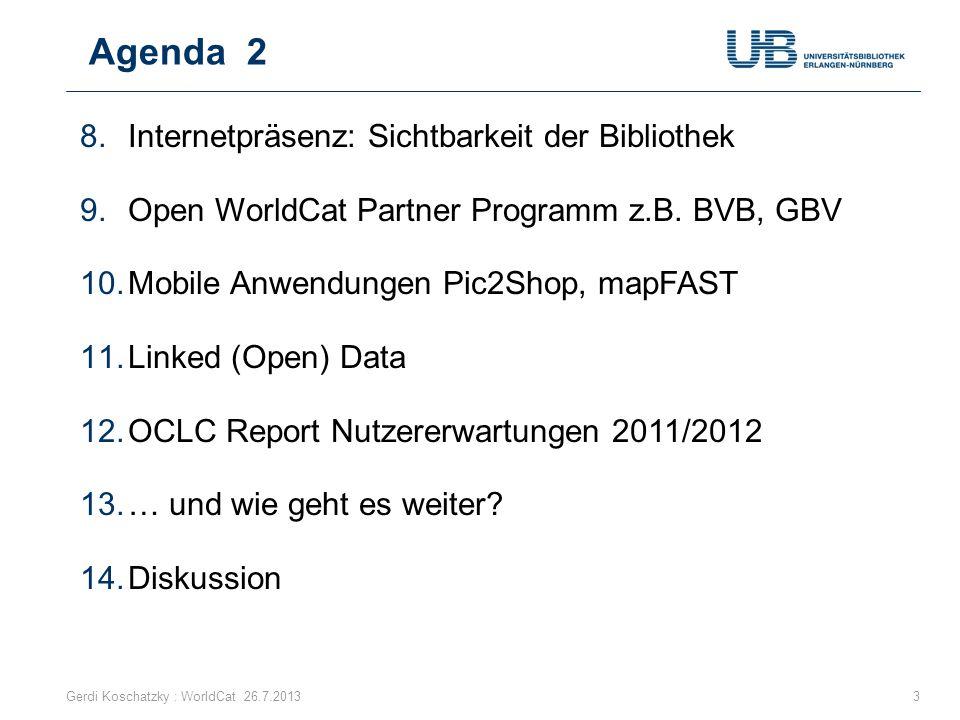 Agenda 2 Gerdi Koschatzky : WorldCat 26.7.20133 8.Internetpräsenz: Sichtbarkeit der Bibliothek 9.Open WorldCat Partner Programm z.B. BVB, GBV 10.Mobil