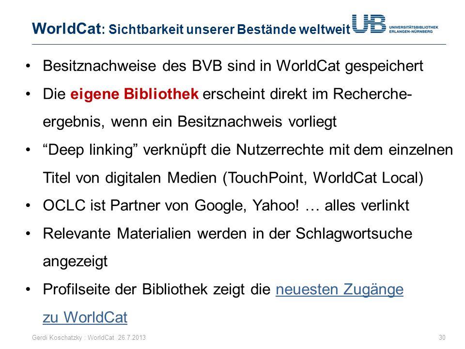 WorldCat : Sichtbarkeit unserer Bestände weltweit Gerdi Koschatzky : WorldCat 26.7.201330 Besitznachweise des BVB sind in WorldCat gespeichert Die eig