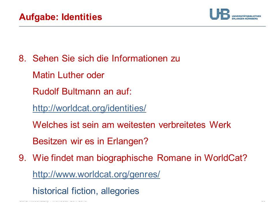 Aufgabe: Identities Gerdi Koschatzky : WorldCat 26.7.201339 8.Sehen Sie sich die Informationen zu Matin Luther oder Rudolf Bultmann an auf: http://wor