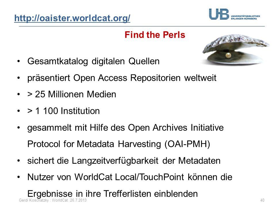 http://oaister.worldcat.org/ http://oaister.worldcat.org/ Find the Perls 40Gerdi Koschatzky : WorldCat 26.7.2013 Gesamtkatalog digitalen Quellen präse