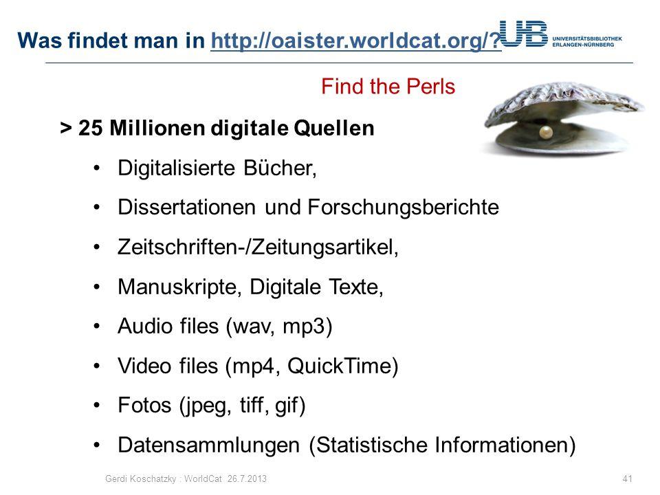 Was findet man in http://oaister.worldcat.org/?http://oaister.worldcat.org/? 41Gerdi Koschatzky : WorldCat 26.7.2013 > 25 Millionen digitale Quellen D