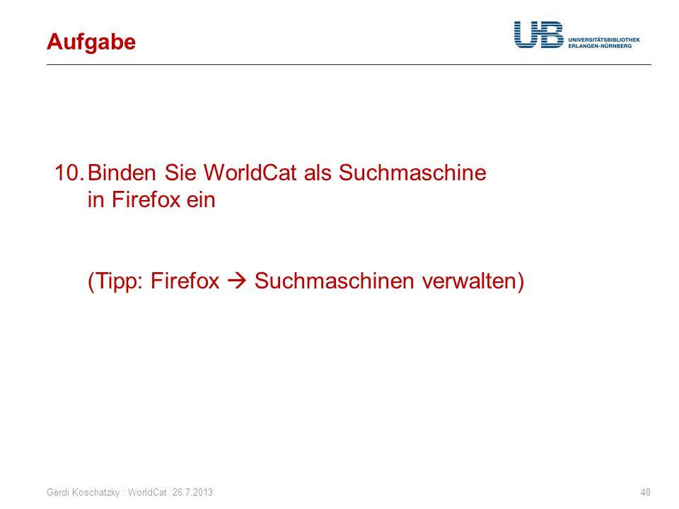 Aufgabe Gerdi Koschatzky : WorldCat 26.7.201348 10.Binden Sie WorldCat als Suchmaschine in Firefox ein (Tipp: Firefox  Suchmaschinen verwalten)