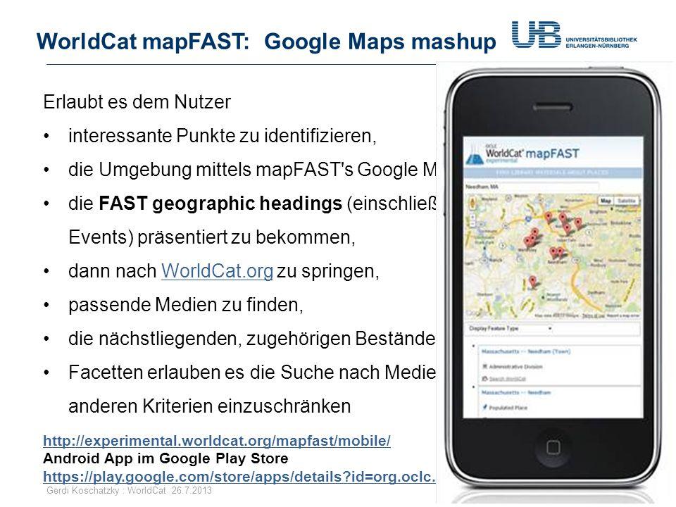 WorldCat mapFAST: Google Maps mashup 55Gerdi Koschatzky : WorldCat 26.7.2013 Erlaubt es dem Nutzer interessante Punkte zu identifizieren, die Umgebung