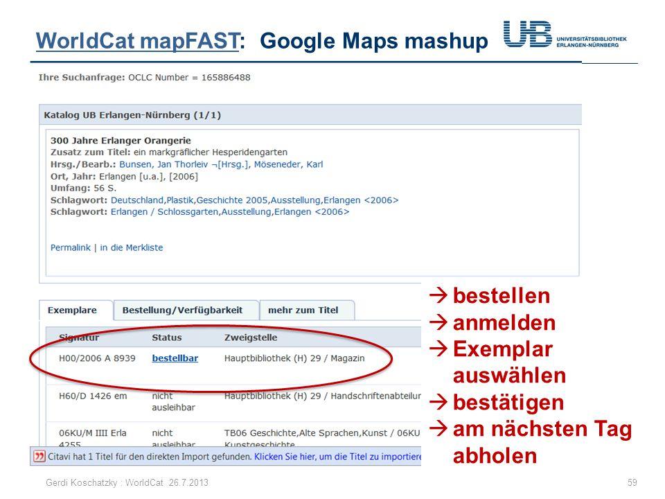 WorldCat mapFASTWorldCat mapFAST: Google Maps mashup 59Gerdi Koschatzky : WorldCat 26.7.2013  bestellen  anmelden  Exemplar auswählen  bestätigen