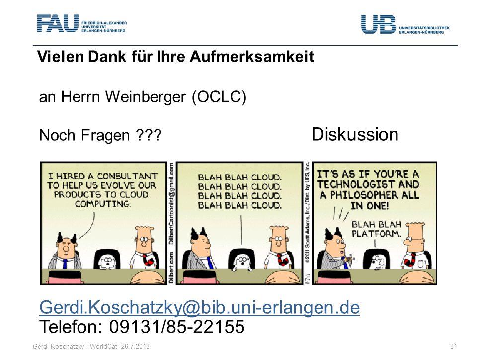 an Herrn Weinberger (OCLC) Noch Fragen ??? Diskussion Gerdi.Koschatzky@bib.uni-erlangen.de Telefon: 09131/85-22155 Vielen Dank für Ihre Aufmerksamkeit