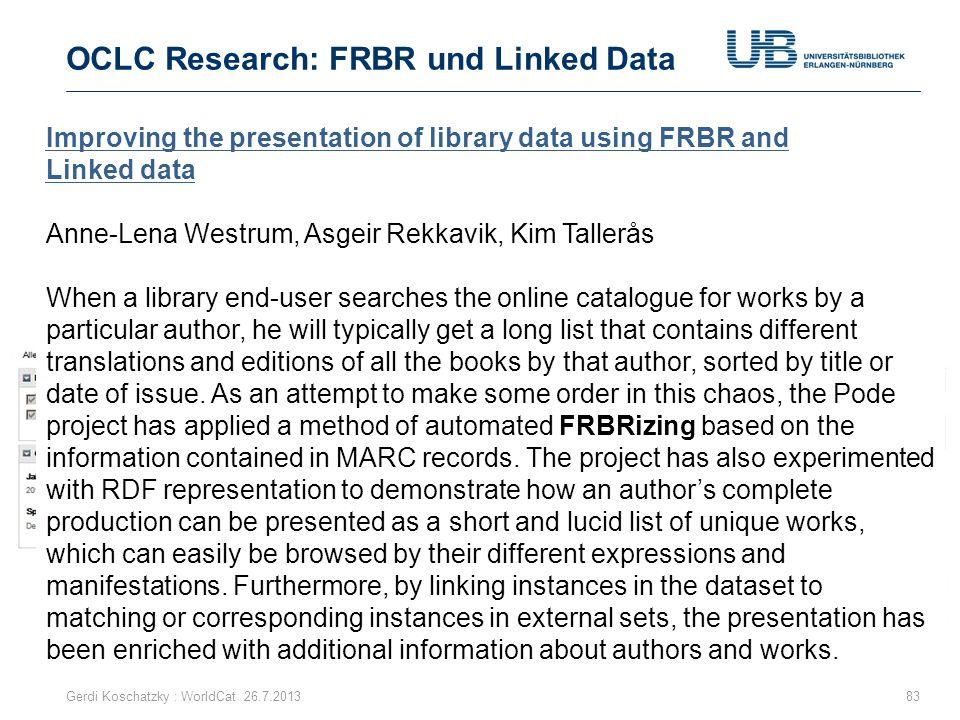 OCLC Research: FRBR und Linked Data Gerdi Koschatzky : WorldCat 26.7.201383 Aufgabe Deduplizierung der vielen historisch gewachsen Dubletten Improving