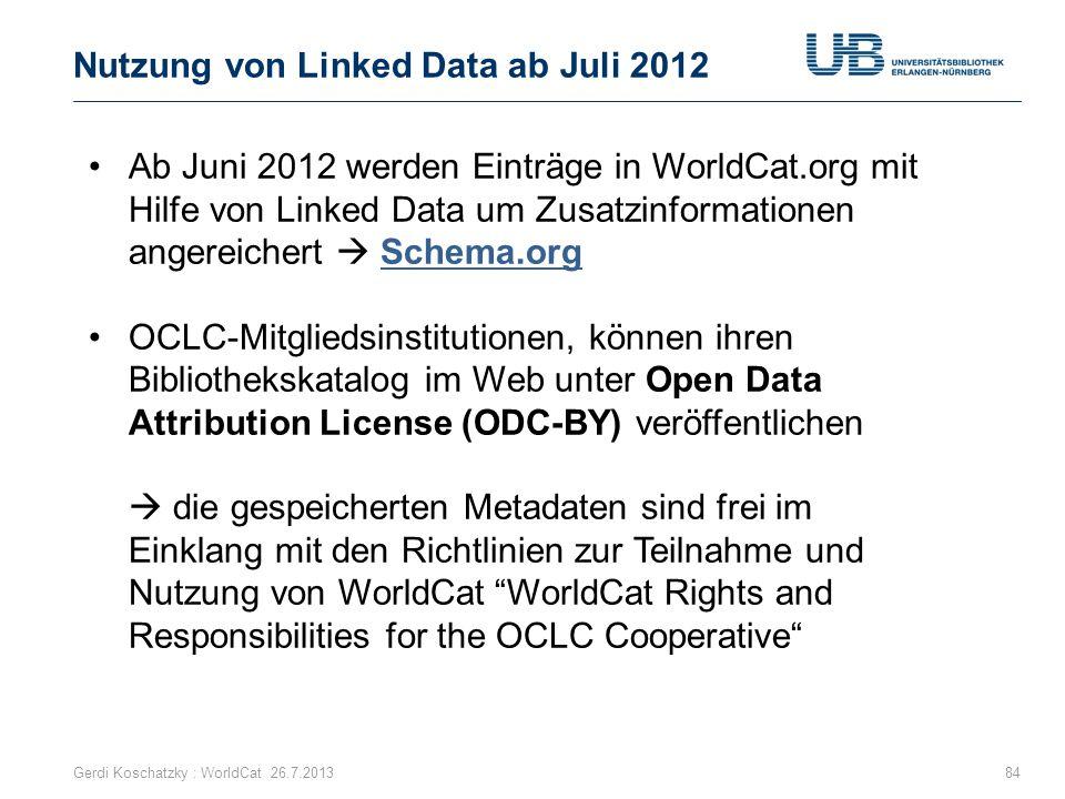Nutzung von Linked Data ab Juli 2012 84 Ab Juni 2012 werden Einträge in WorldCat.org mit Hilfe von Linked Data um Zusatzinformationen angereichert  S