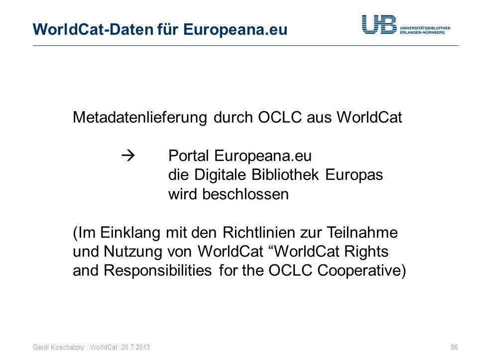 WorldCat-Daten für Europeana.eu 86 Metadatenlieferung durch OCLC aus WorldCat  Portal Europeana.eu die Digitale Bibliothek Europas wird beschlossen (