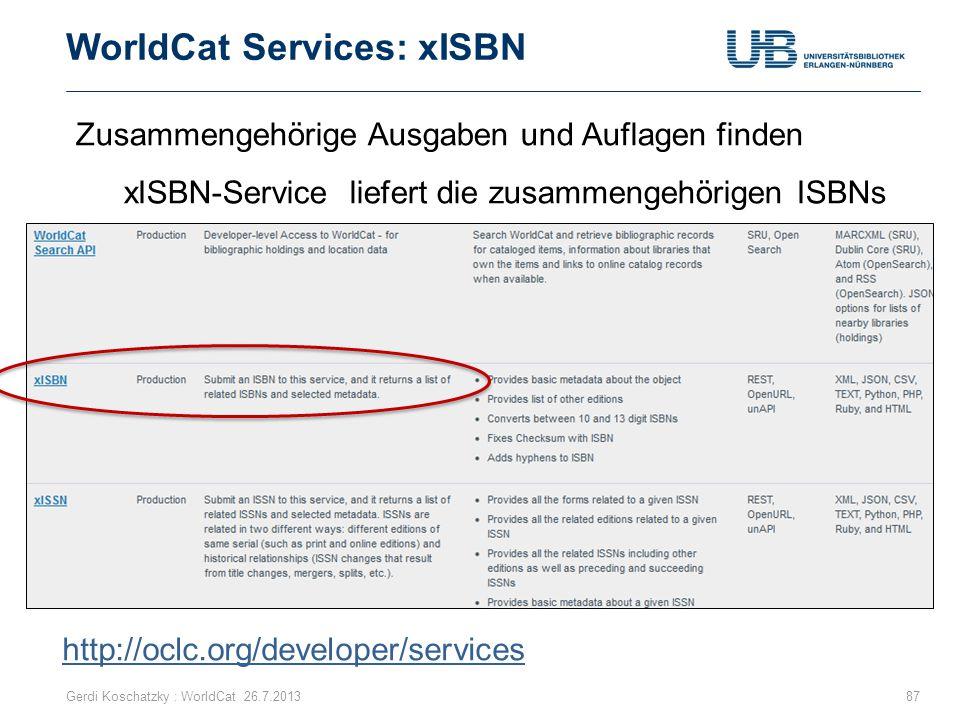 WorldCat Services: xISBN Gerdi Koschatzky : WorldCat 26.7.201387 http://oclc.org/developer/services Zusammengehörige Ausgaben und Auflagen finden xISB