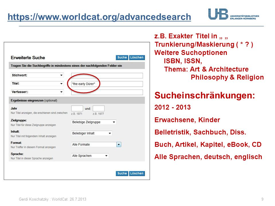 """https://www.worldcat.org/advancedsearch Gerdi Koschatzky : WorldCat 26.7.20139 z.B. Exakter Titel in """" """" Trunkierung/Maskierung ( * ? ) Weitere Suchop"""