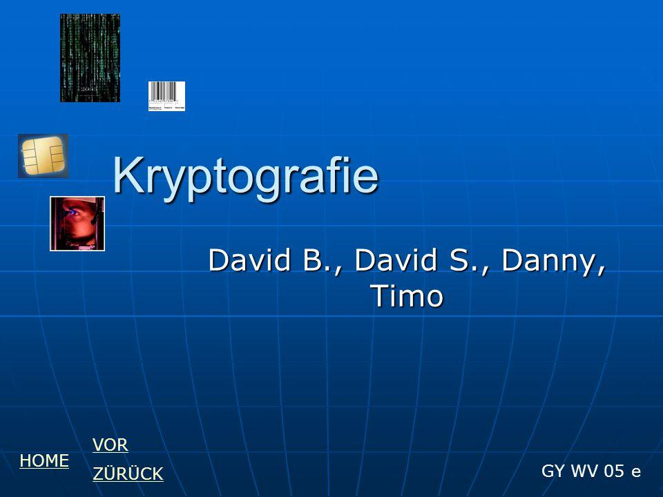 Kryptografie David B., David S., Danny, Timo GY WV 05 e HOME VOR ZÜRÜCK
