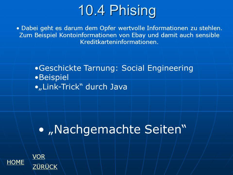 10.4 Phising Dabei geht es darum dem Opfer wertvolle Informationen zu stehlen. Zum Beispiel Kontoinformationen von Ebay und damit auch sensible Kredit