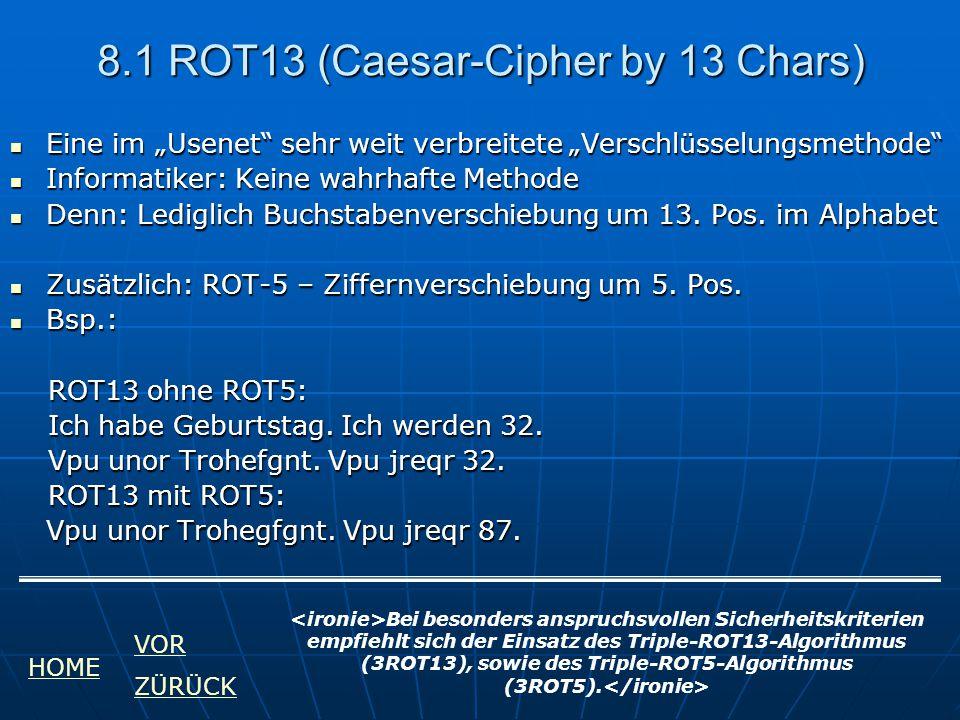 """8.1 ROT13 (Caesar-Cipher by 13 Chars) Eine im """"Usenet"""" sehr weit verbreitete """"Verschlüsselungsmethode"""" Eine im """"Usenet"""" sehr weit verbreitete """"Verschl"""