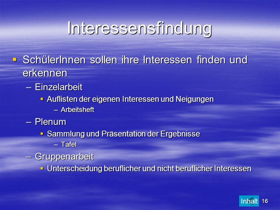 16 Interessensfindung SSSSchülerInnen sollen ihre Interessen finden und erkennen –E–E–E–Einzelarbeit AAAAuflisten der eigenen Interessen und N