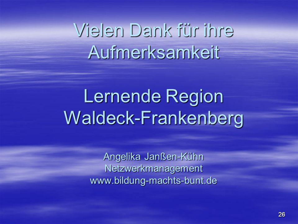 26 Vielen Dank für ihre Aufmerksamkeit Lernende Region Waldeck-Frankenberg Angelika Janßen-Kühn Netzwerkmanagement www.bildung-machts-bunt.de