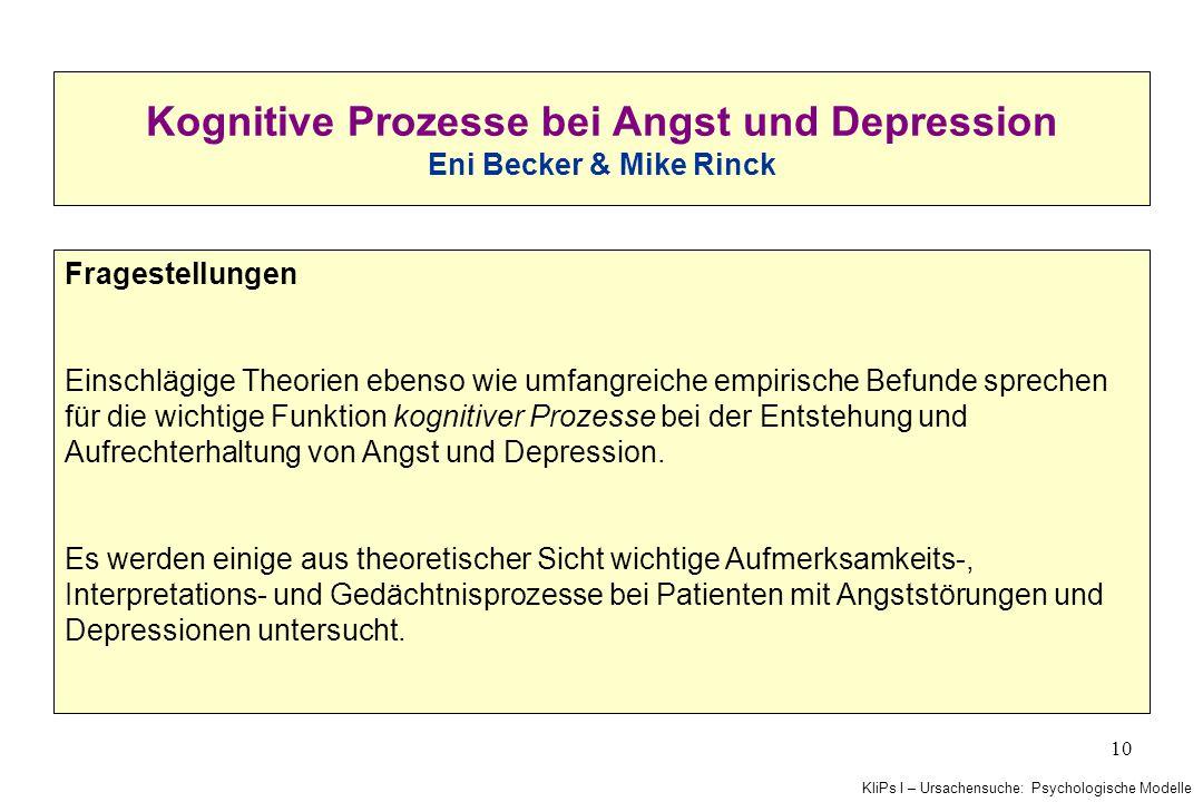 KliPs I – Ursachensuche: Psychologische Modelle 10 Kognitive Prozesse bei Angst und Depression Eni Becker & Mike Rinck Fragestellungen Einschlägige Th
