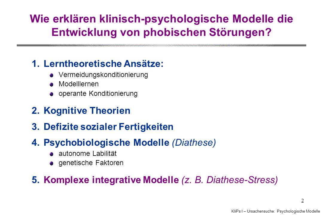 KliPs I – Ursachensuche: Psychologische Modelle 2 Wie erklären klinisch-psychologische Modelle die Entwicklung von phobischen Störungen? 1.Lerntheoret