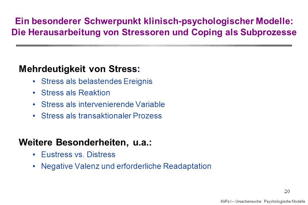 KliPs I – Ursachensuche: Psychologische Modelle 20 Ein besonderer Schwerpunkt klinisch-psychologischer Modelle: Die Herausarbeitung von Stressoren und