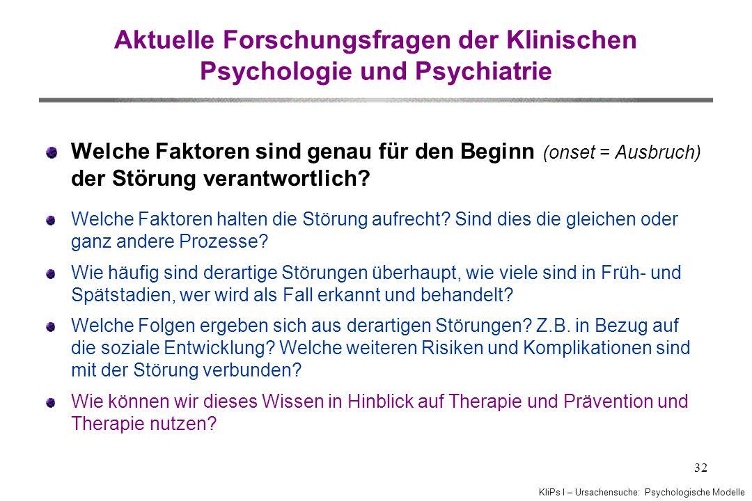 KliPs I – Ursachensuche: Psychologische Modelle 32 Welche Faktoren sind genau für den Beginn (onset = Ausbruch) der Störung verantwortlich.
