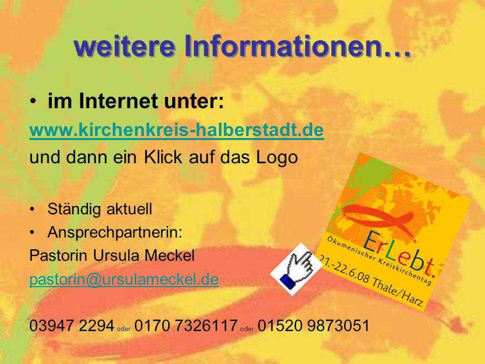 weitere Informationen… im Internet unter: www.kirchenkreis-halberstadt.de und dann ein Klick auf das Logo Ständig aktuell Ansprechpartnerin: Pastorin Ursula Meckel pastorin@ursulameckel.de 03947 2294 oder 0170 7326117 oder 01520 9873051