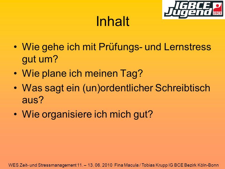 WES Zeit- und Stressmanagement 11. – 13. 06. 2010 Fina Macula / Tobias Krupp IG BCE Bezirk Köln-Bonn Inhalt Wie gehe ich mit Prüfungs- und Lernstress