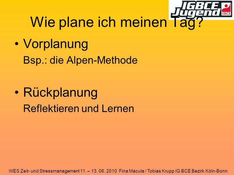 WES Zeit- und Stressmanagement 11. – 13. 06. 2010 Fina Macula / Tobias Krupp IG BCE Bezirk Köln-Bonn Wie plane ich meinen Tag? Vorplanung Bsp.: die Al