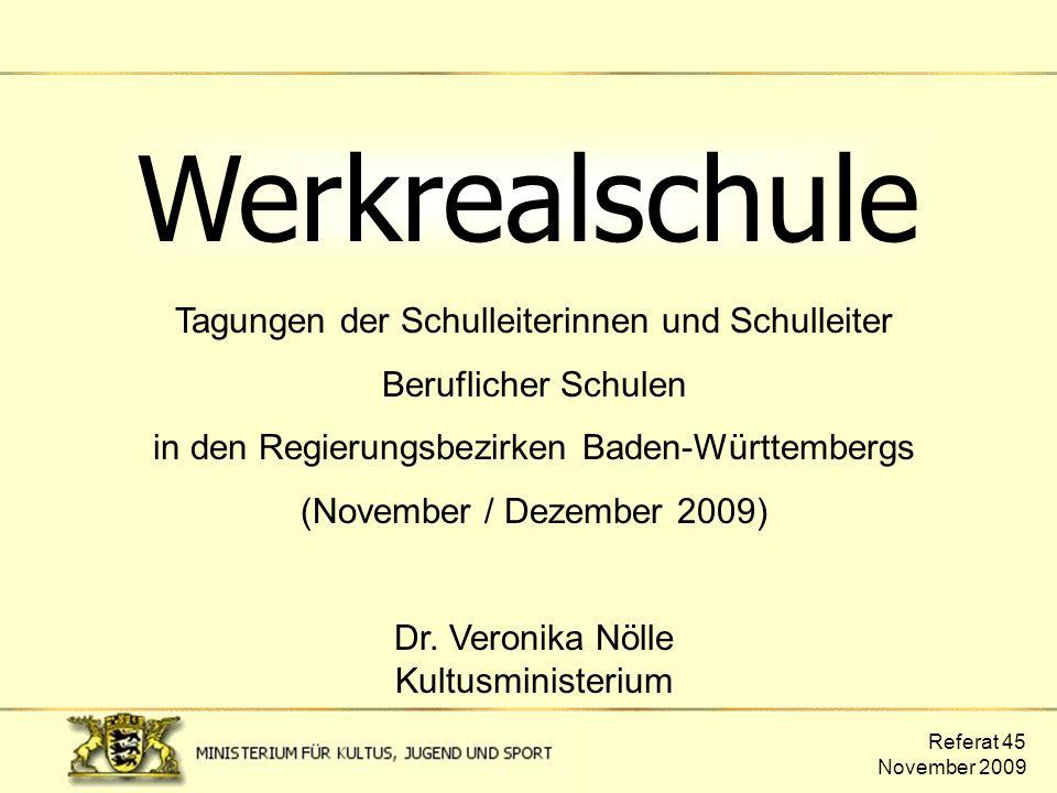 Referat 45 November 2009 Werkrealschule Tagungen der Schulleiterinnen und Schulleiter Beruflicher Schulen in den Regierungsbezirken Baden-Württembergs