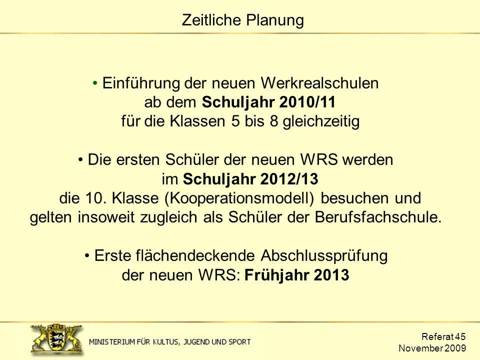 Referat 45 November 2009 Einführung der neuen Werkrealschulen ab dem Schuljahr 2010/11 für die Klassen 5 bis 8 gleichzeitig Die ersten Schüler der neu