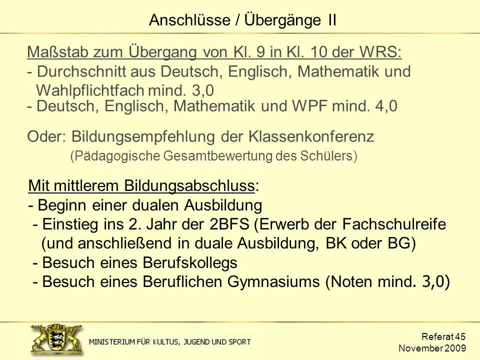 Referat 45 November 2009 Maßstab zum Übergang von Kl. 9 in Kl. 10 der WRS: - Durchschnitt aus Deutsch, Englisch, Mathematik und Wahlpflichtfach mind.