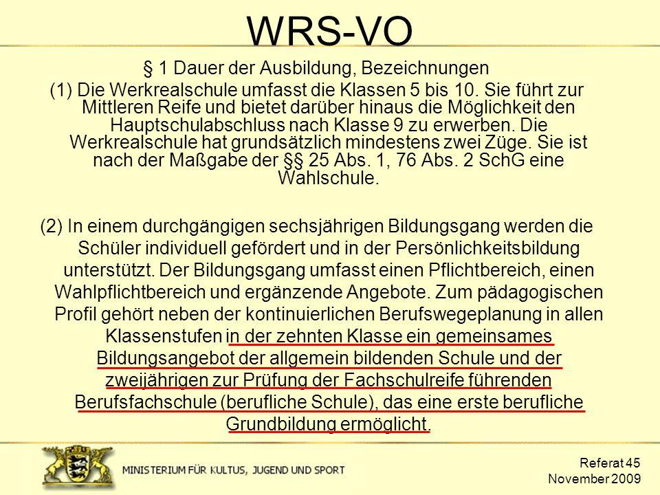 Referat 45 November 2009 WRS-VO § 1 Dauer der Ausbildung, Bezeichnungen (1) Die Werkrealschule umfasst die Klassen 5 bis 10. Sie führt zur Mittleren R