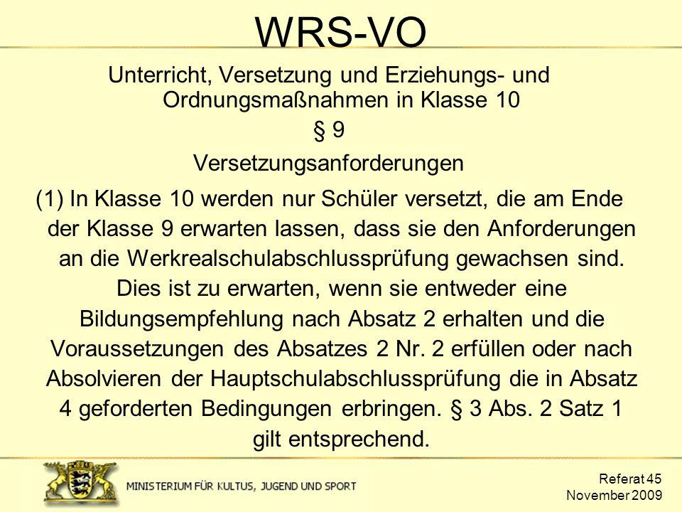 Referat 45 November 2009 WRS-VO Unterricht, Versetzung und Erziehungs- und Ordnungsmaßnahmen in Klasse 10 § 9 Versetzungsanforderungen (1) In Klasse 1