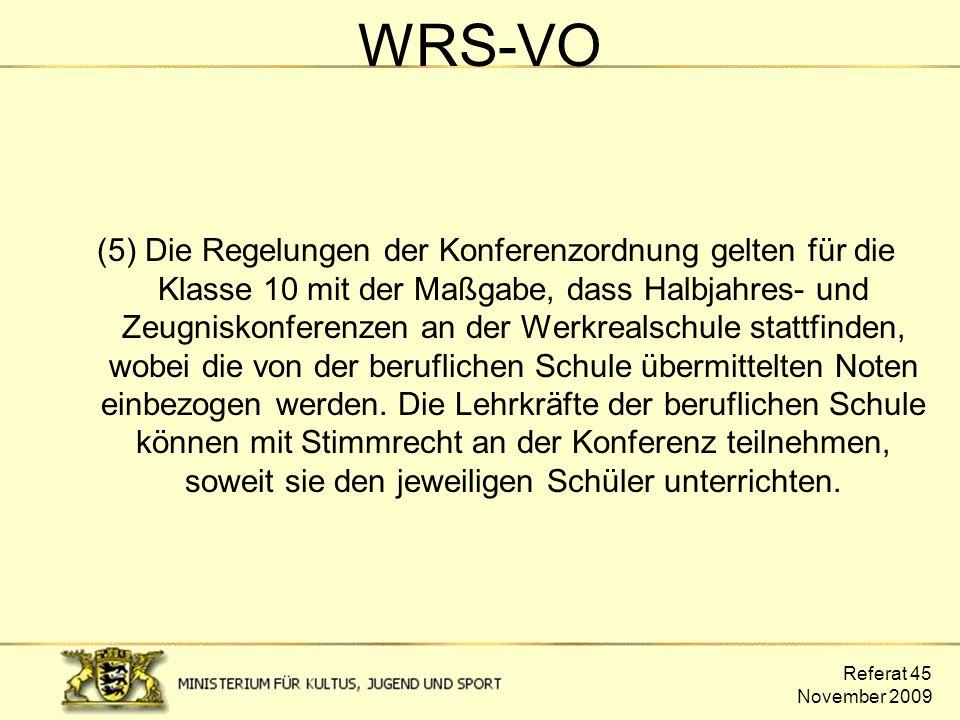 Referat 45 November 2009 WRS-VO (5) Die Regelungen der Konferenzordnung gelten für die Klasse 10 mit der Maßgabe, dass Halbjahres- und Zeugniskonferen