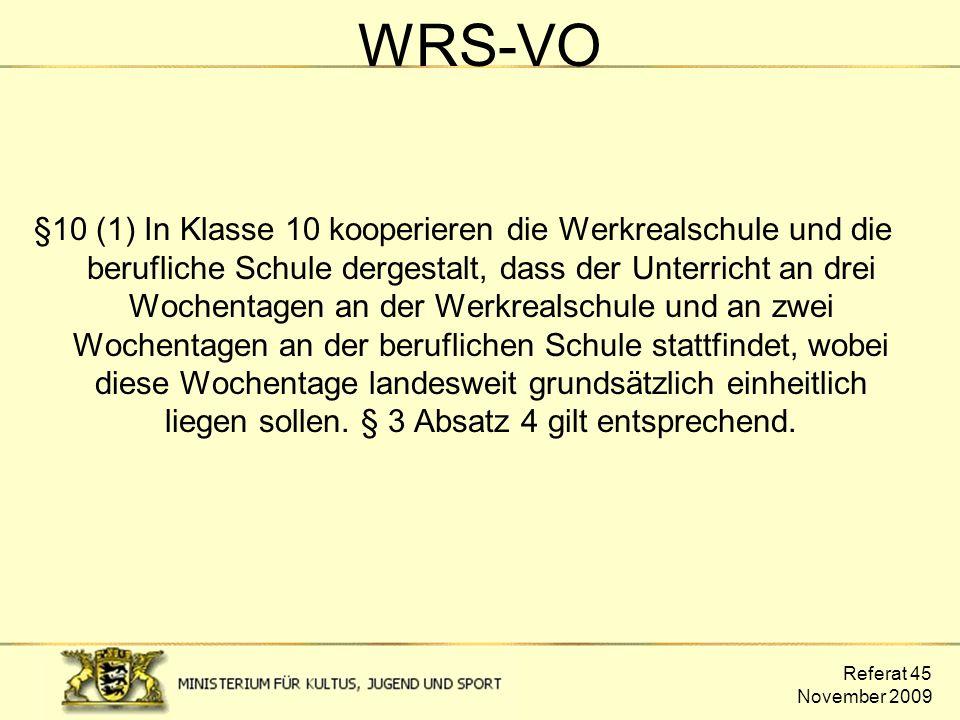 Referat 45 November 2009 WRS-VO §10 (1) In Klasse 10 kooperieren die Werkrealschule und die berufliche Schule dergestalt, dass der Unterricht an drei
