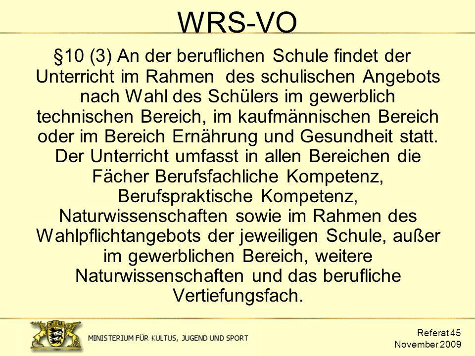 Referat 45 November 2009 WRS-VO §10 (3) An der beruflichen Schule findet der Unterricht im Rahmen des schulischen Angebots nach Wahl des Schülers im g